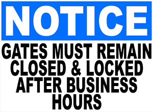 Notice Gates Must Be Closed Locked After Business Hours Sign Size Options