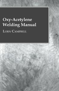 Oxy Acetylene Welding Manual Cast Iron Steel Aluminum Reprint Of A Classic New