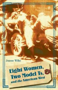 Eight Women Two Model Ts The American West Book Model T Journey In 1924 New