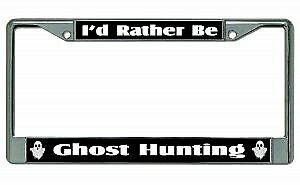 I D Rather Be Ghost Hunting Chrome License Plate Frame