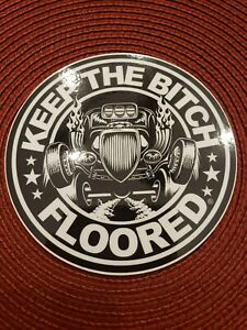 Rat Rod Hot Rod Sticker Decal Keep The Bitch Floored corporate