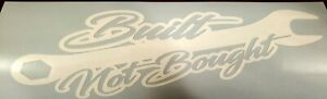 Brand New Built Not Bought Vinyl Decal Window Multi Surface Sticker