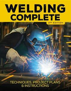Welding Complete Book 2nd Ed techniques project Plans instructions tools new Hc