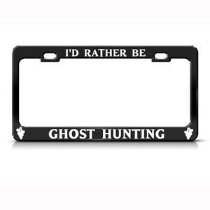 Metal License Plate Frame I D Rather Be Ghost Hunting Car Accessories Chrome