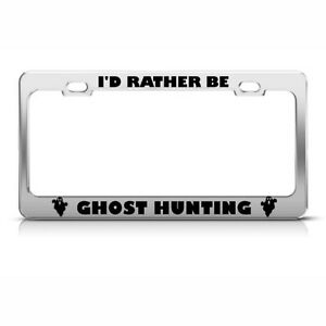 Metal License Plate Frame Rather Be Ghost Hunting Car Accessories Chrome