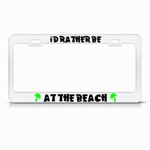 Metal License Plate Frame I D Rather Be At The Beach Car Accessories Chrome