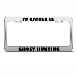 License Plate Frame I D Rather Be Ghost Hunting Car Accessories Stainless Steel