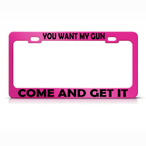 License Plate Frame You Want My Gun Come Get It Metal Hot Pink Car Accessories
