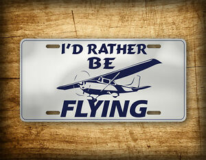 I D Rather Be Flying License Plate Cessna Pilot Aviation Airplane Tag Propeller