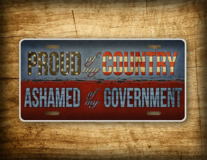 Americana Patriotic License Plate Proud Of My Country Ashamed Of My Government