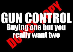 Gun Control Buying One But You Really Want Two Funny Bumper Sticker Decal