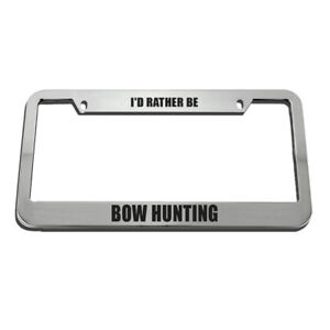 I D Rather Be Bow Hunting License Plate Frame Tag Holder