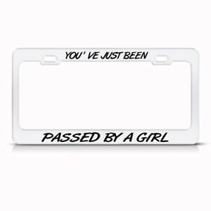 Metal License Plate Frame Youve Been Passed By A Girl Car Accessories Chrome
