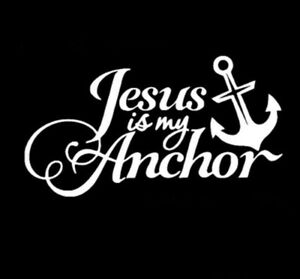 Jesus Is My Anchor Christian Car Window Wall Notebook Vinyl Decal Sticker White