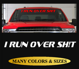 I Run Over Windshield Decal Banner Funny 4x4 Off Road Lifted For Ford Dodge 2