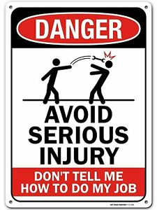 Funny Warning Sign To Avoid Injury Don t Tell Me How To Do My Job Made Out