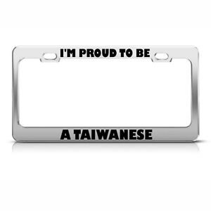 License Plate Frame I M Proud To Be A Taiwanese Taiwan Car Accessories Chrome