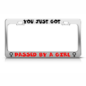 Metal License Plate Frame You Just Got Passed By A Girl Car Accessories Chrome
