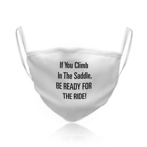 Cotton Washable Reusable Face Mask If You Climb In The Saddle Be Ready For Ride