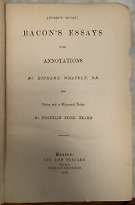 """""""Bacon's Essays with annotations"""" Richard Whatley Boston: Lee and Shepard 1880 $12.00"""