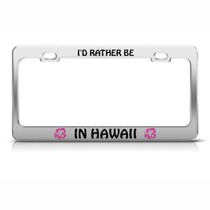 Metal License Plate Frame Rather Be In Hawaii Hibiscus Car Accessories Chrome