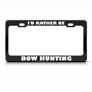 I D Rather Be Bow Hunting Metal License Plate Frame Tag Holder