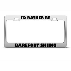 Metal License Plate Frame I D Rather Be Barefoot Skiing Car Accessories Chrome