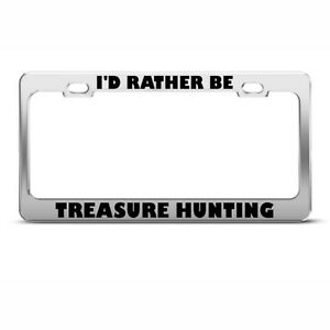 Metal License Plate Frame I D Rather Be Treasure Hunting Car Accessories Chrome