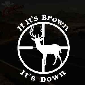 If Its Brown Its Down Decal Buck Deer Hunting Sticker Pick Your Size