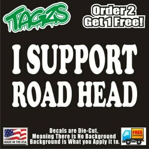 I Support Road Head Funny Diecut Vinyl Window Decal Sticker Car Truck Suv Jdm