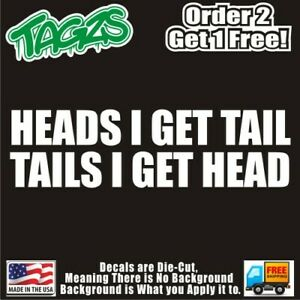 Heads I Get Tail Funny Diecut Vinyl Window Decal Sticker Car Truck Suv Jdm