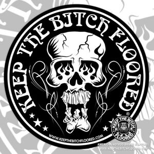 Rat Rod Hot Rod Decal Sticker Decal Keep The Bitch Floored Skully