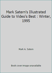 Mark Satern#x27;s Illustrated Guide to Video#x27;s Best : Winter 1995 $5.25
