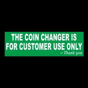 coin Changer For Customer Use Only Business Car Wash Laundromat Sticker Sign