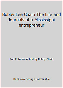 Bobby Lee Chain The Life and Journals of a Mississippi entrepreneur $18.73