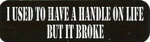 Motorcycle Sticker For Helmets Or Toolbox 117 I Used To Have A Handle On Life B