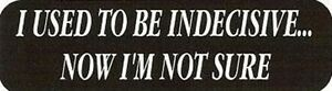 Motorcycle Sticker For Helmets Or Toolbox 961 I Used To Be Indecisive Now I M