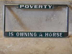 Poverty Is Owning A Horse Metal Embossed License Plate Frame Tag Holder