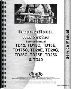 International Ih 175c Td12 Td15c Td15e Td20e Td20g Service Manual Ih s td12track