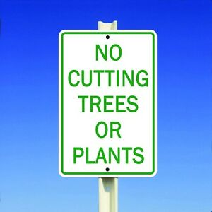No Cutting Trees Or Plants Aluminum 8 X 12 Metal Sign