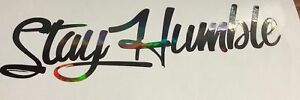 Stay Humble Decal Sticker Vinyl Jdm Holographic Illest Stance Oil Slick Colors