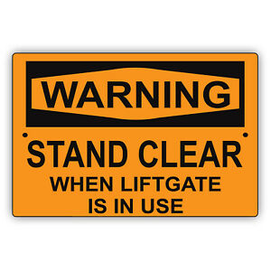 Warning Stand Clear When Liftgate Is In Use Prevention Alert Aluminum Metal Sign