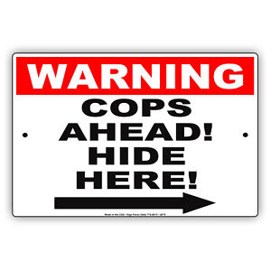 Warning Cops Ahead Hide Here Right Side Police Funny Novelty Aluminum Metal Sign