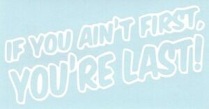 If You Ain T First You Funny Car Truck Suv Vinyl Sticker Decal