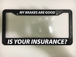My Brakes Are Good Is Your Insurance Funny Traffic Black License Plate Frame New
