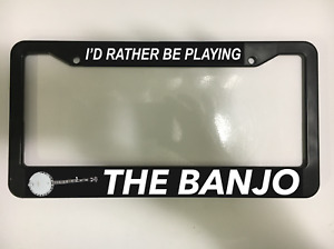 Id Rather Playing Banjo Country Guitar Bluegrass Black License Plate Frame New