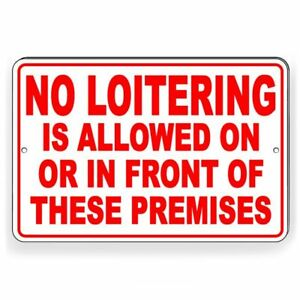 No Loitering Is Allowed On Or In Front Of These Premises Metal Sign 5 Sizes Sl02