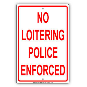 No Loitering Police Enforced Business Store Security Sign Aluminum Metal Sign