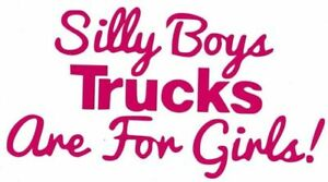 Silly Boys Trucks Are For Girls Truck Suv Vinyl Sticker Decal