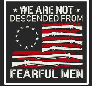 We Are Not Descended From Fearful Men Flag Gun Control Sticker Decal